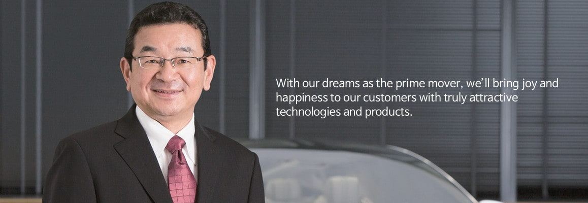 With our dreams as the prime mover, we'll bring joy and happiness to our customers with truly attractive technologies and products.